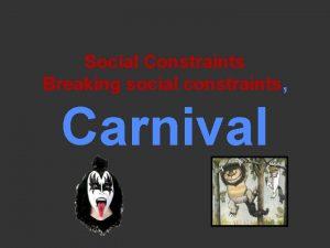 Social Constraints Breaking social constraints Carnival Social Constraints