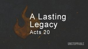 A Lasting Legacy Acts 20 A Lasting Legacy