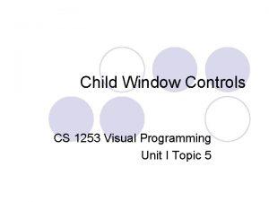 Child Window Controls CS 1253 Visual Programming Unit