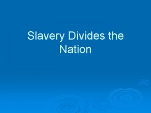 Slavery Divides the Nation Slavery as an Issue