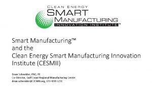 Smart Manufacturing and the Clean Energy Smart Manufacturing