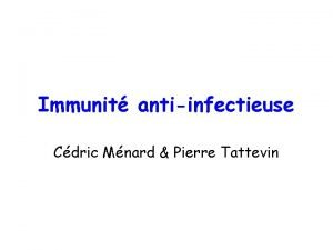 Immunit antiinfectieuse Cdric Mnard Pierre Tattevin Prsentation de