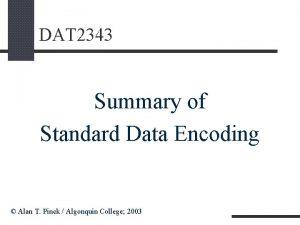 DAT 2343 Summary of Standard Data Encoding Alan