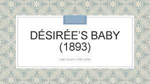 DSIRES BABY 1893 Kate Chopin 1850 1904 Context
