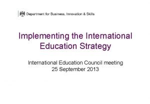 Implementing the International Education Strategy International Education Council