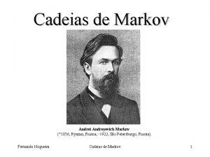 Cadeias de Markov Andrei Andreyevich Markov 1856 Ryazan