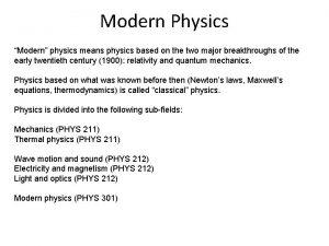 Modern Physics Modern physics means physics based on