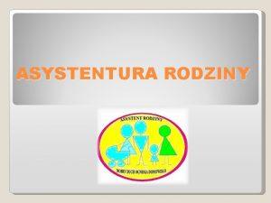 ASYSTENTURA RODZINY Prawa i obowizki asystenta rodziny reguluje