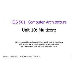 CIS 501 Computer Architecture Unit 10 Multicore Slides