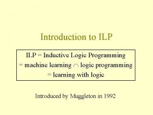 Introduction to ILP Inductive Logic Programming machine learning