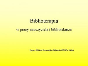Biblioterapia w pracy nauczyciela i bibliotekarza Oprac Elbieta