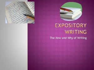 The How and Why of Writing Expository writing