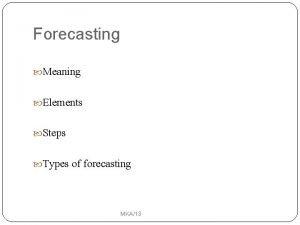 Forecasting Meaning Elements Steps Types of forecasting MKA13