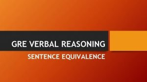 GRE VERBAL REASONING SENTENCE EQUIVALENCE Sentence Equivalence Overview