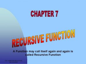A Function may call itself again and again