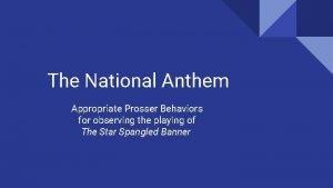 The National Anthem Appropriate Prosser Behaviors for observing