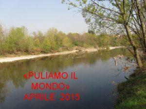 PULIAMO IL MONDO APRILE 2015 Sabato 11 aprile