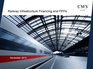 Railway Infrastructure Financing and PPPs November 2015 Railway