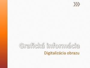 Grafick informcia Digitalizcia obrazu o je grafick informcia