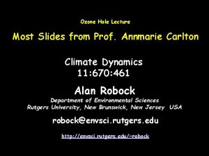 Ozone Hole Lecture Most Slides from Prof Annmarie