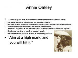 Annie Oakley Annie Oakley was born in 1860