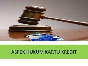 ASPEK HUKUM KARTU KREDIT Kartu kredit merupakan salah