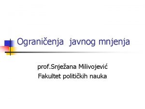 Ogranienja javnog mnjenja prof Snjeana Milivojevi Fakultet politikih