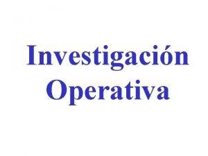 Investigacin Operativa Qu es la Investigacin Operativa Una