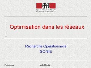 Optimisation dans les rseaux Recherche Oprationnelle GCSIE Flot