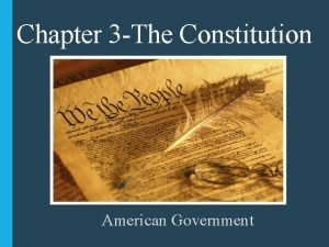 Chapter 3 The Constitution American Government Section 1