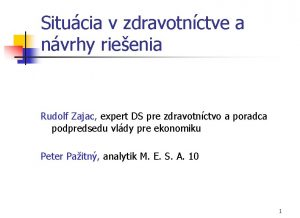Situcia v zdravotnctve a nvrhy rieenia Rudolf Zajac