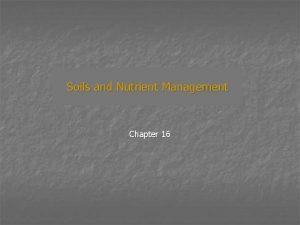 Soils and Nutrient Management Chapter 16 Nutrient Management