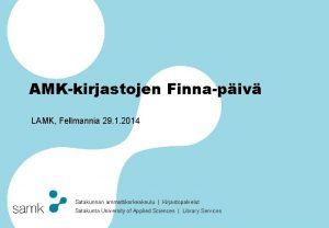 AMKkirjastojen Finnapiv LAMK Fellmannia 29 1 2014 Satakunnan