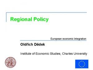 Regional Policy European economic integration Oldich Ddek Institute