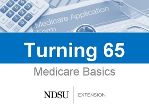 Turning 65 Medicare Basics Overview Important Medicare terms