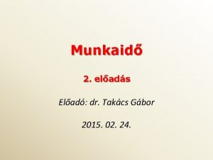 Munkaid 2 elads Elad dr Takcs Gbor 2015