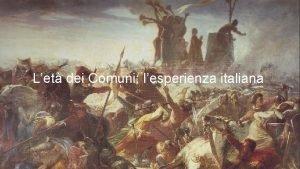 Let dei Comuni lesperienza italiana LET DEI COMUNI