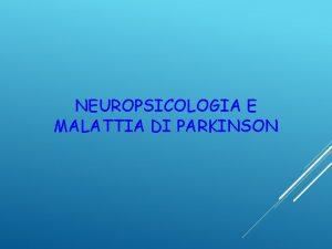 NEUROPSICOLOGIA E MALATTIA DI PARKINSON MALATTIA DI PARKINSON