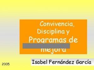 Convivencia Disciplina y Programas de mejora 2005 Isabel