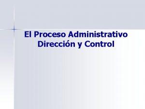 El Proceso Administrativo Direccin y Control El Proceso