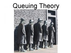 Queuing Theory Queuing Theory Queuing theory is the