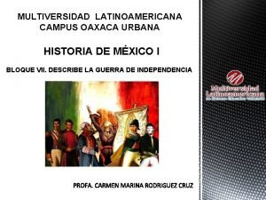 MULTIVERSIDAD LATINOAMERICANA CAMPUS OAXACA URBANA HISTORIA DE MXICO