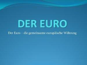 DER EURO Der Euro die gemeinsame europische Whrung