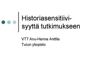 Historiasensitiivisyytt tutkimukseen VTT AnuHanna Anttila Turun yliopisto Suhde