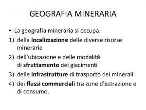 GEOGRAFIA MINERARIA La geografia mineraria si occupa 1