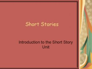 Short Stories Introduction to the Short Story Unit