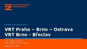 Studie proveditelnosti VRT Praha Brno Ostrava VRT Brno