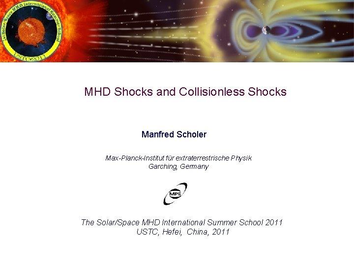 MHD Shocks and Collisionless Shocks Manfred Scholer MaxPlanckInstitut