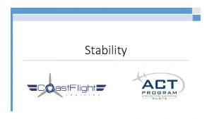 Stability Stability Characteristic of an airplane that causes