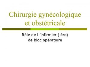 Chirurgie gyncologique et obsttricale Rle de l infirmier